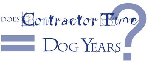 Does contractor time equal dog years?